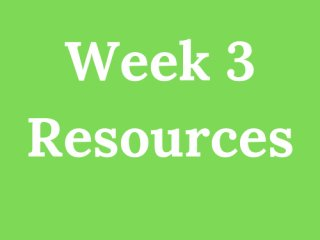 Week 3 Resources