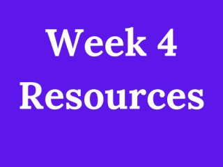 Week 4 Resources