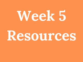 Week 5 Resources